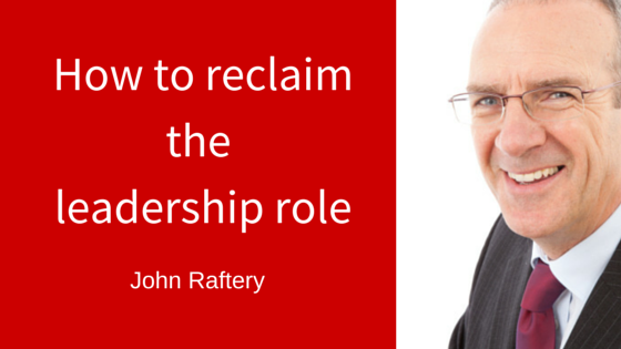 How to reclaim the leadership role_john raftery