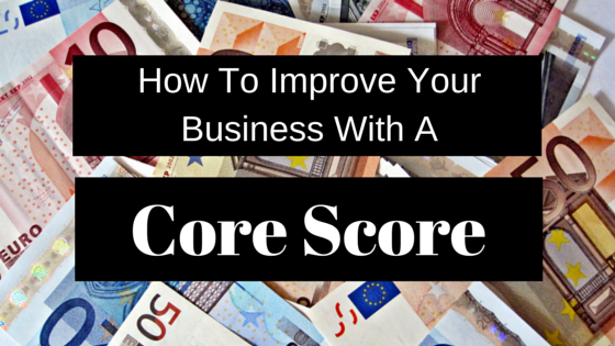 How to improve your business with a core score