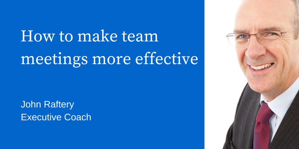 How to make team meetings more effective_John Raftery blog