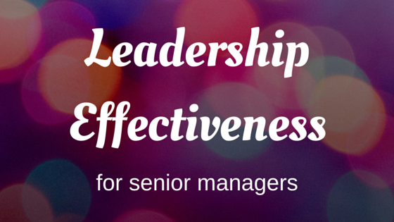 Leadership Efectiveness for Senior Managers