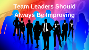 Team leaders should always be improving