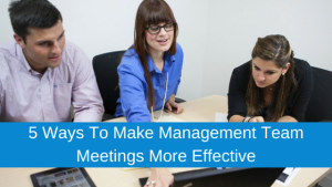 5 Ways To Make Management Team Meetings More Effective
