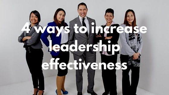 4 ways to increase leadership effectiveness
