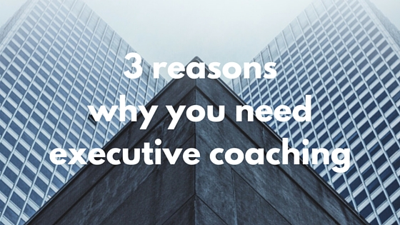 3 reasons why you need executive coaching