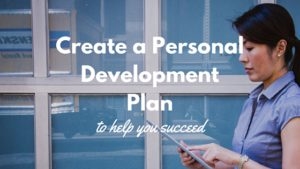 Create a personal development plan to help you succeed