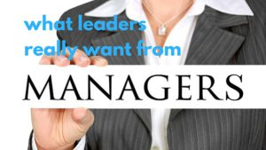 what leaders really want from managers_