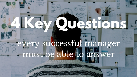 4 key questions every successful manager must be able to answer