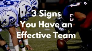 3 signs you have an effective team